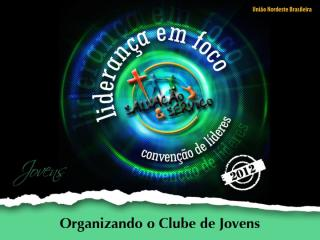 Organizando o Clube de Jovens.pptx