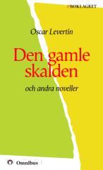 Oscar Levertin - Den gamle skalden och andra noveller [ prosa ] [1a tryckta utgåva 1906, Senaste tryckta utgåva 1931, 284 s. ].pdf