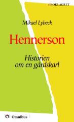 Mikael Lybeck - Hennerson, Historien om en gårdskarl [ prosa ] [1a tryckta utgåva 1916, Senaste tryckta utgåva 1922, 108 s. ].pdf