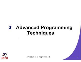JEDI Slides-Intro2-Chapter03-Advanced Programming Techniques.pdf